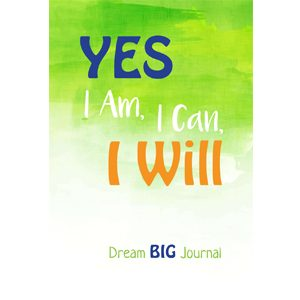 Yes I Am, I Can, I Will Dream Big Journal