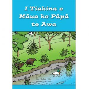 I Tiakina e Māua ko Pāpā te Awa